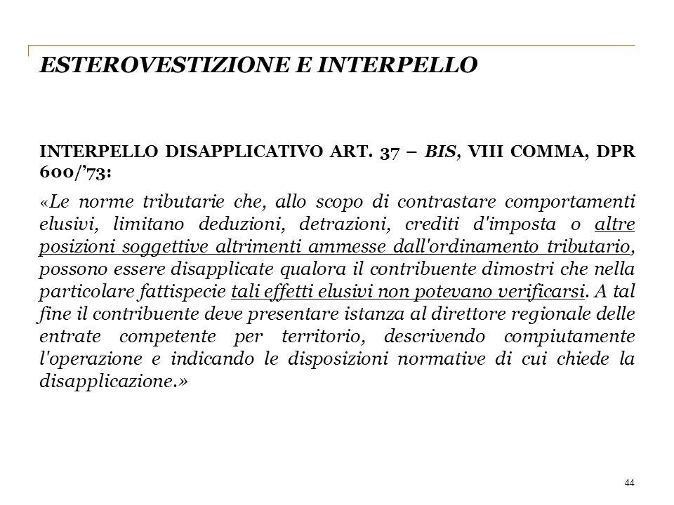 ESTEROVESTIZIONE E INTERPELLO INTERPELLO DISAPPLICATIVO ART. 37 – BIS, VIII COMMA, DPR 600/'73: « Le norme tributarie che, allo scopo di contrastare c