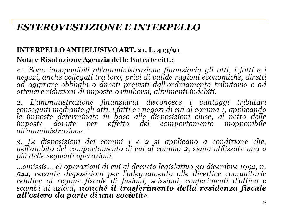 ESTEROVESTIZIONE E INTERPELLO INTERPELLO ANTIELUSIVO ART. 21, L. 413/91 Nota e Risoluzione Agenzia delle Entrate citt.: « 1. Sono inopponibili all'amm