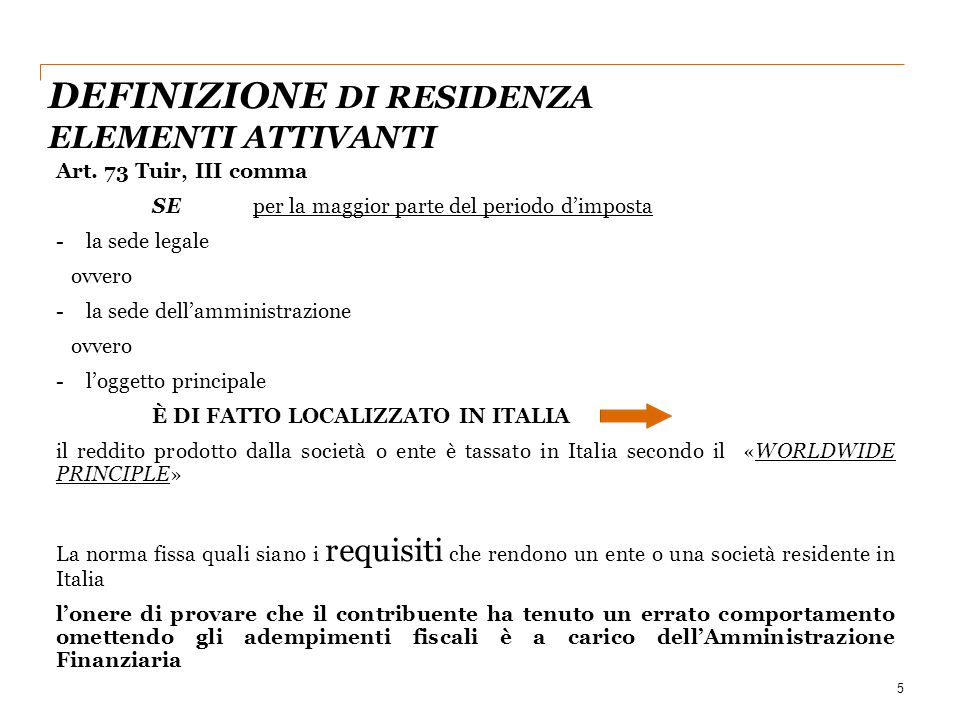 DEFINIZIONE DI RESIDENZA ELEMENTI ATTIVANTI 5 Art. 73 Tuir, III comma SE per la maggior parte del periodo d'imposta -la sede legale ovvero -la sede de