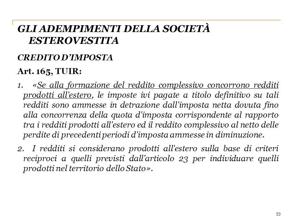 GLI ADEMPIMENTI DELLA SOCIETÀ ESTEROVESTITA 53 CREDITO D'IMPOSTA Art. 165, TUIR: 1.«Se alla formazione del reddito complessivo concorrono redditi prod