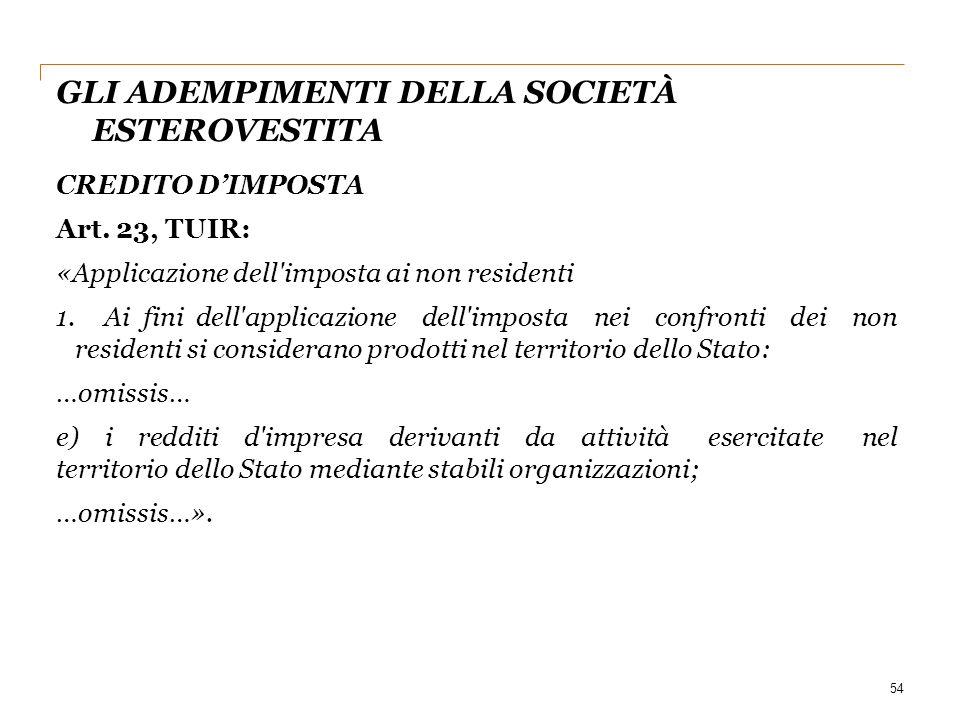 GLI ADEMPIMENTI DELLA SOCIETÀ ESTEROVESTITA 54 CREDITO D'IMPOSTA Art. 23, TUIR: «Applicazione dell'imposta ai non residenti 1.Ai fini dell'applicazion