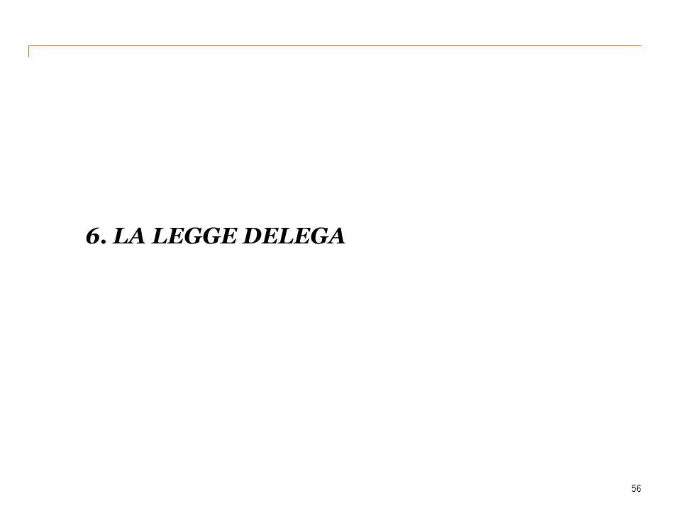 6. LA LEGGE DELEGA 56