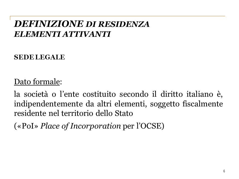 DEFINIZIONE DI RESIDENZA ELEMENTI ATTIVANTI 6 SEDE LEGALE Dato formale: la società o l'ente costituito secondo il diritto italiano è, indipendentement