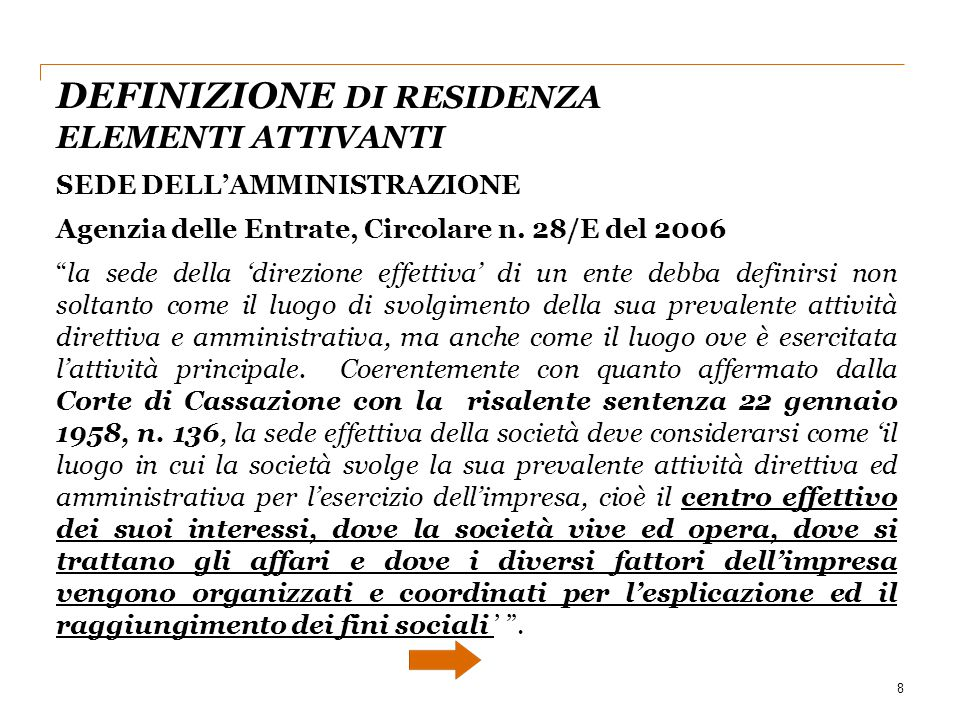 """8 SEDE DELL'AMMINISTRAZIONE Agenzia delle Entrate, Circolare n. 28/E del 2006 """"la sede della 'direzione effettiva' di un ente debba definirsi non solt"""