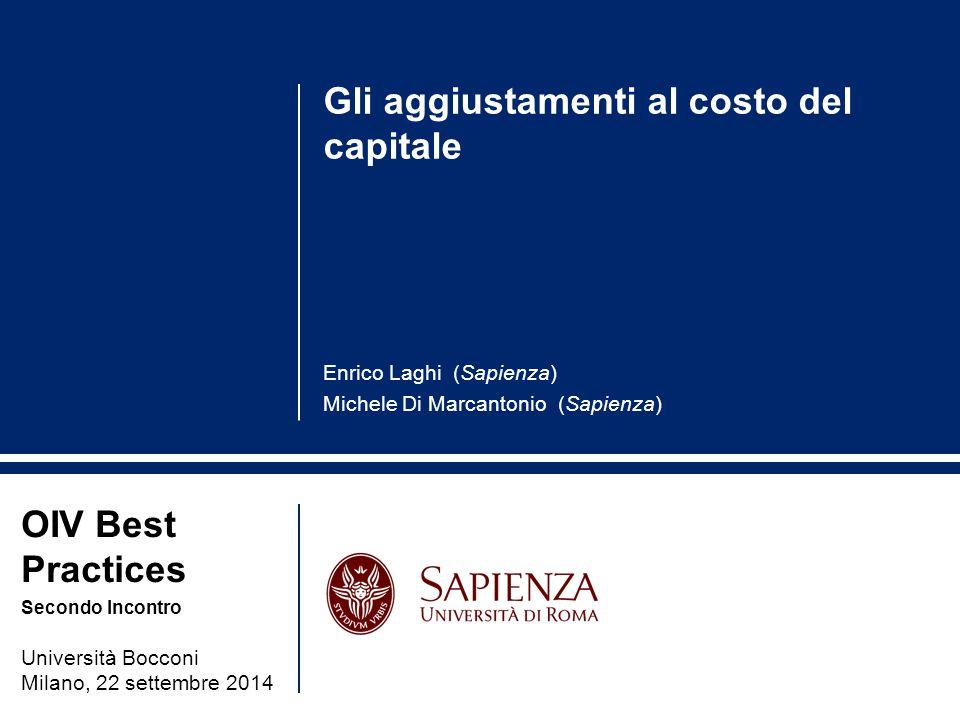 Gli aggiustamenti al costo del capitale Enrico Laghi (Sapienza) Michele Di Marcantonio (Sapienza) OIV Best Practices Secondo Incontro Università Bocco