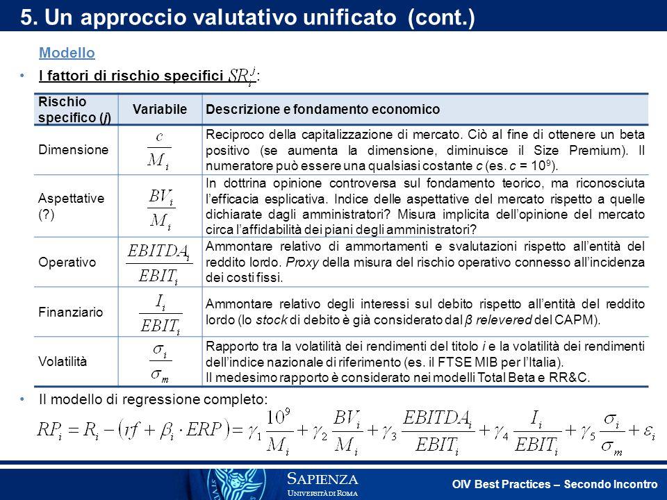 S APIENZA U NIVERSITÀ DI R OMA 5. Un approccio valutativo unificato (cont.) Modello I fattori di rischio specifici : Rischio specifico (j) VariabileDe