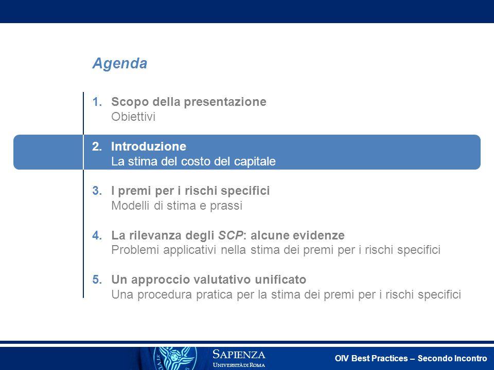 S APIENZA U NIVERSITÀ DI R OMA Agenda 1.Scopo della presentazione Obiettivi 2.Introduzione La stima del costo del capitale 3.I premi per i rischi spec