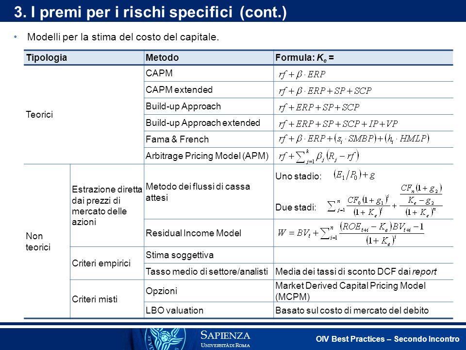 Modelli per la stima del costo del capitale. S APIENZA U NIVERSITÀ DI R OMA 3. I premi per i rischi specifici (cont.) TipologiaMetodoFormula: K e = Te