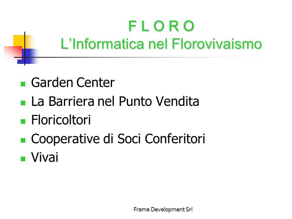 Frama Development Srl F L O R O L'Informatica nel Florovivaismo Garden Center La Barriera nel Punto Vendita Floricoltori Cooperative di Soci Conferitori Vivai