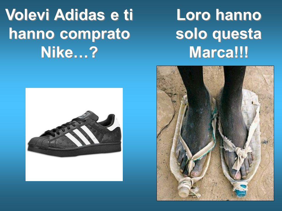 Volevi Adidas e ti hanno comprato Nike… Loro hanno solo questa Marca!!!