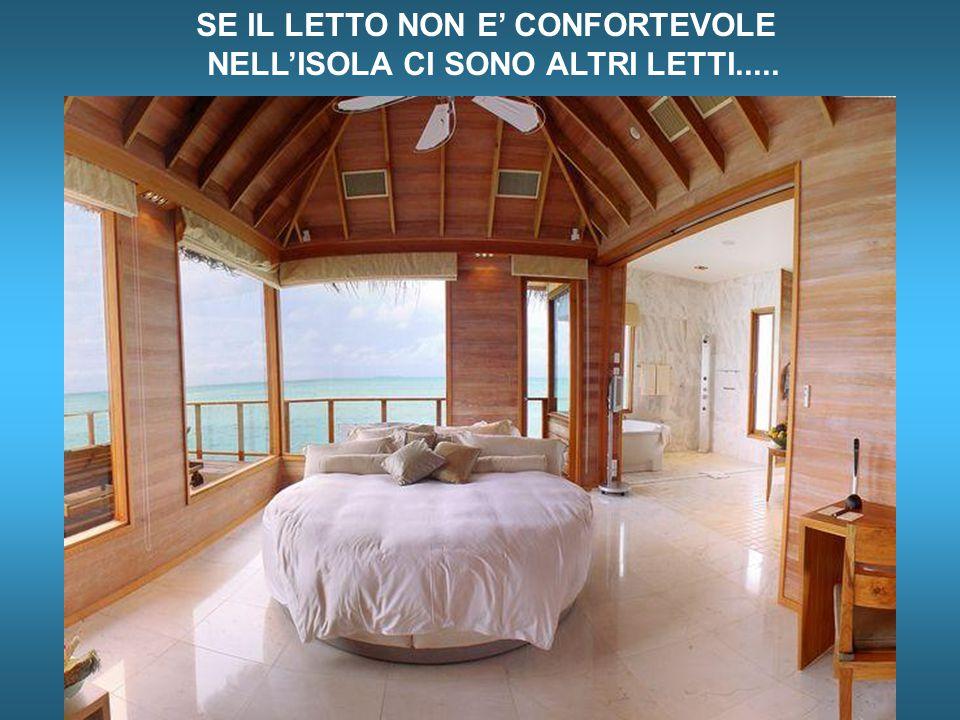 SE IL LETTO NON E' CONFORTEVOLE NELL'ISOLA CI SONO ALTRI LETTI.....