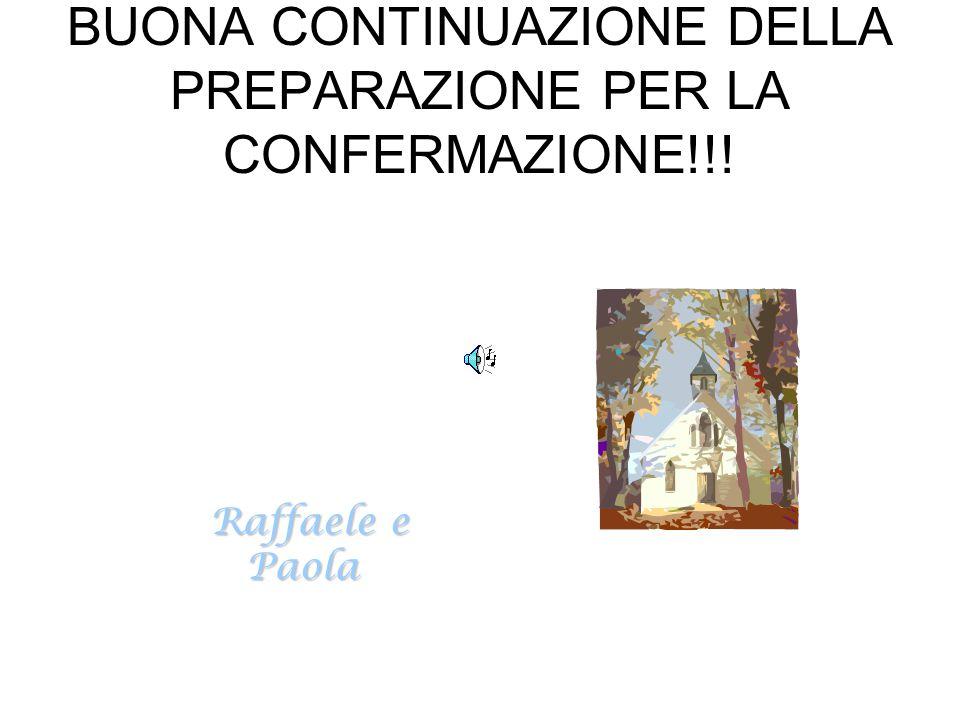 BUONA CONTINUAZIONE DELLA PREPARAZIONE PER LA CONFERMAZIONE!!! Raffaele e Paola