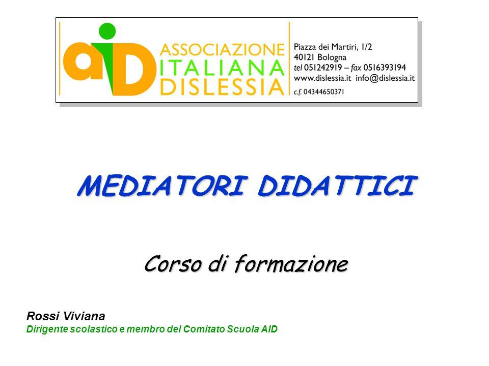 MEDIATORI DIDATTICI Corso di formazione Rossi Viviana Dirigente scolastico e membro del Comitato Scuola AID