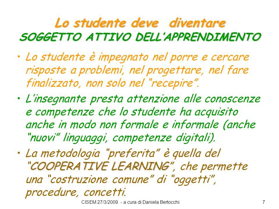 Lo studente deve diventare SOGGETTO ATTIVO DELL'APPRENDIMENTO Lo studente è impegnato nel porre e cercare risposte a problemi, nel progettare, nel fare finalizzato, non solo nel recepire .