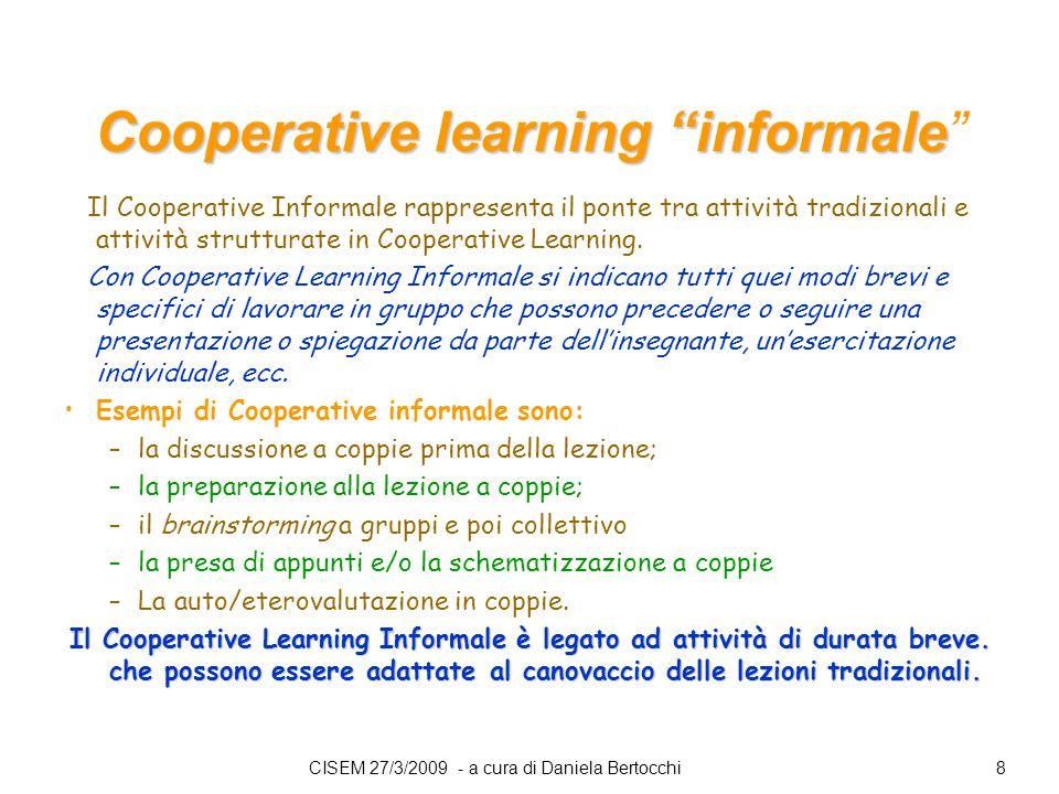 Cooperative learning informale Cooperative learning informale Il Cooperative Informale rappresenta il ponte tra attività tradizionali e attività strutturate in Cooperative Learning.