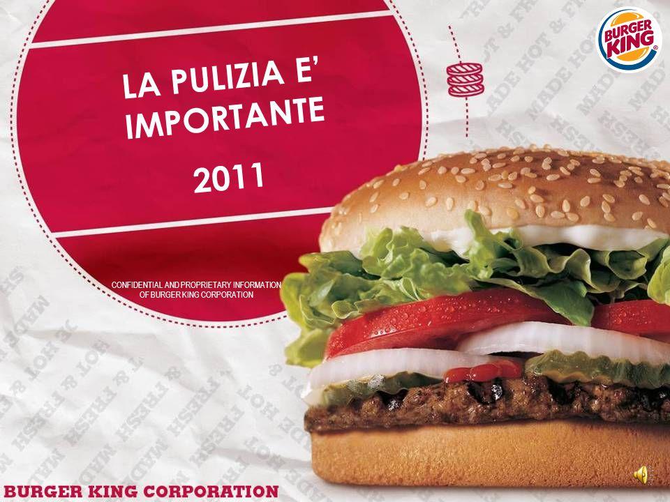 CONFIDENTIAL AND PROPRIETARY INFORMATION OF BURGER KING CORPORATION LA PULIZIA E' IMPORTANTE 2011