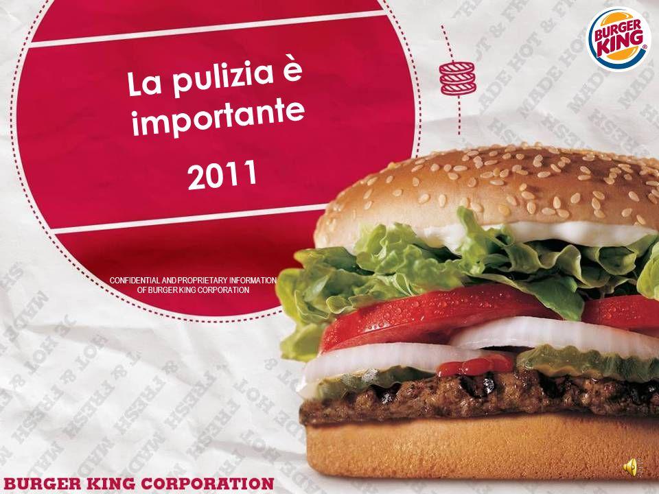CONFIDENTIAL AND PROPRIETARY INFORMATION OF BURGER KING CORPORATION La pulizia è importante 2011