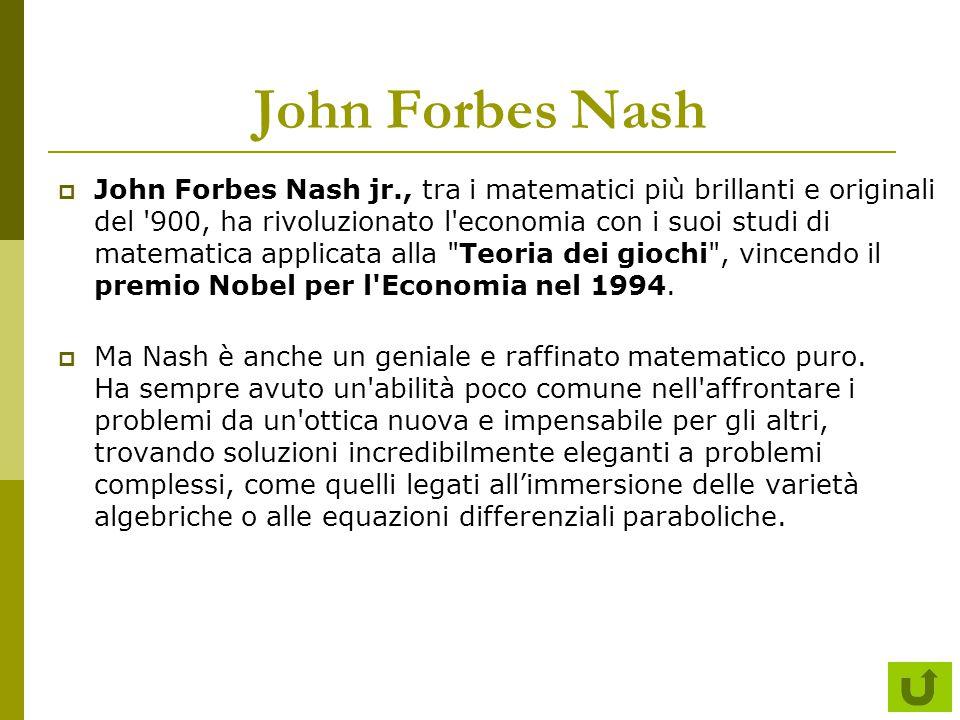 John Forbes Nash  John Forbes Nash jr., tra i matematici più brillanti e originali del '900, ha rivoluzionato l'economia con i suoi studi di matemati