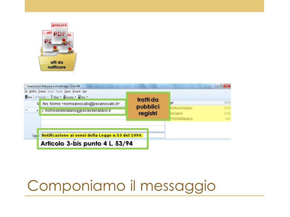 Componiamo il messaggio Articolo 3-bis punto 4 L. 53/94 tratti da pubblici registri atti da notificare