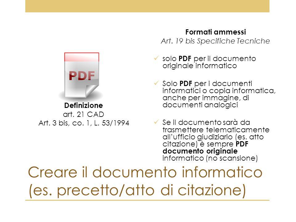 Creare il documento informatico (es. precetto/atto di citazione) Definizione art. 21 CAD Art. 3 bis, co. 1, L. 53/1994 Formati ammessi Art. 19 bis Spe