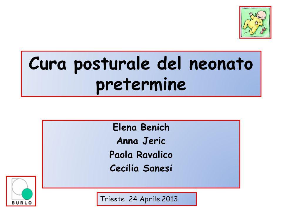 Cura posturale del neonato pretermine Elena Benich Anna Jeric Paola Ravalico Cecilia Sanesi Trieste 24 Aprile 2013