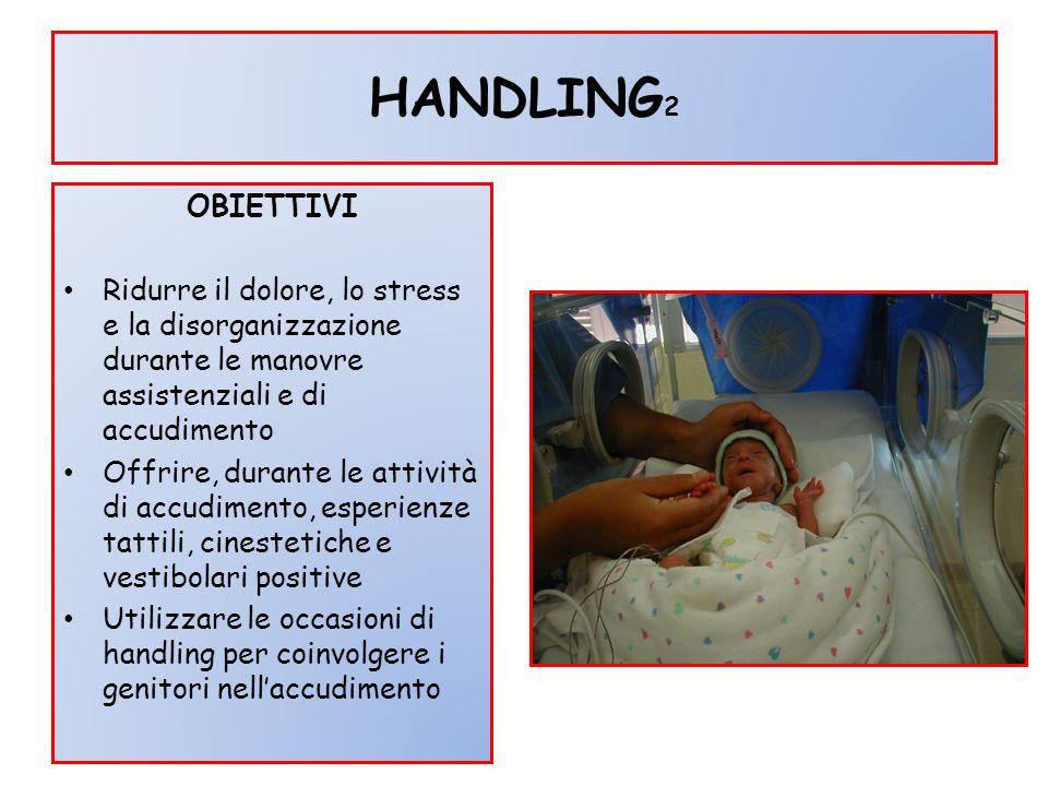 HANDLING 2 OBIETTIVI Ridurre il dolore, lo stress e la disorganizzazione durante le manovre assistenziali e di accudimento Offrire, durante le attivit