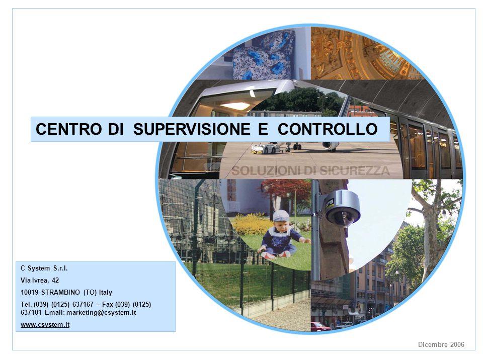 Dicembre 2006 CENTRO DI SUPERVISIONE E CONTROLLO C System S.r.l.