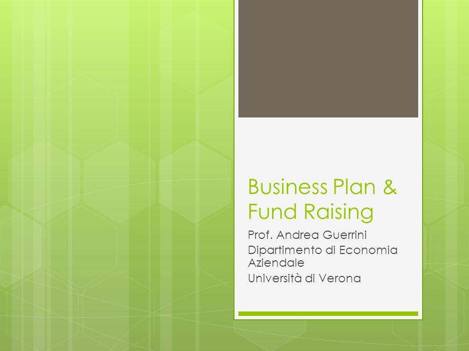 Business Plan & Fund Raising Prof. Andrea Guerrini Dipartimento di Economia Aziendale Università di Verona