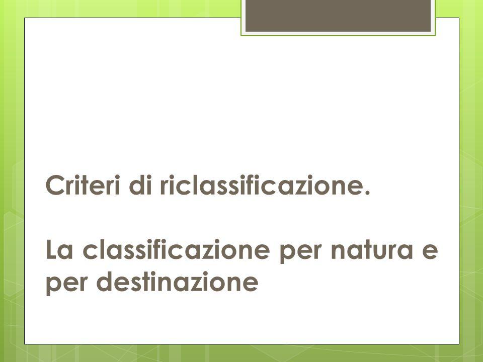 Criteri di riclassificazione. La classificazione per natura e per destinazione