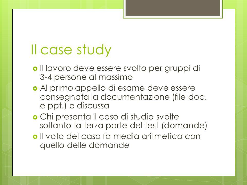 Il case study  Il lavoro deve essere svolto per gruppi di 3-4 persone al massimo  Al primo appello di esame deve essere consegnata la documentazione
