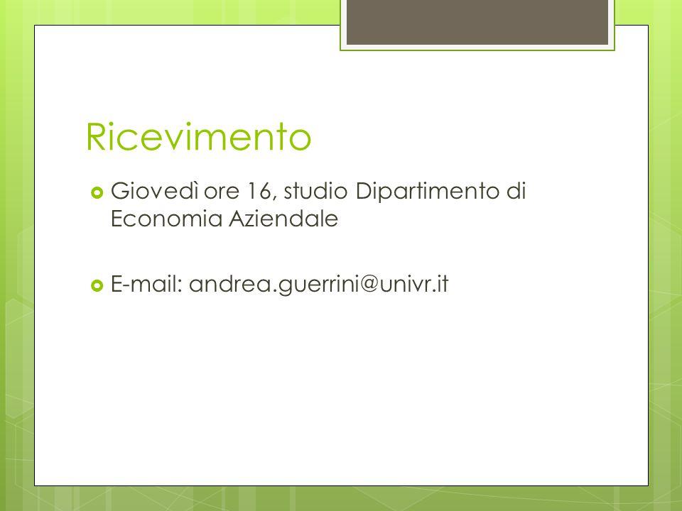 Ricevimento  Giovedì ore 16, studio Dipartimento di Economia Aziendale  E-mail: andrea.guerrini@univr.it
