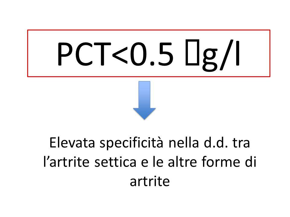 PCT<0.5  g/l Elevata specificità nella d.d. tra l'artrite settica e le altre forme di artrite