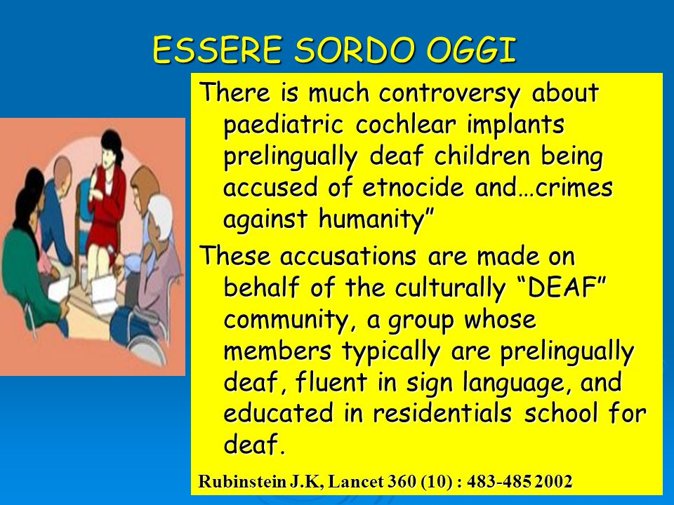 ESSERE SORDO OGGI There is much controversy about paediatric cochlear implants prelingually deaf children being accused of etnocide and…crimes against