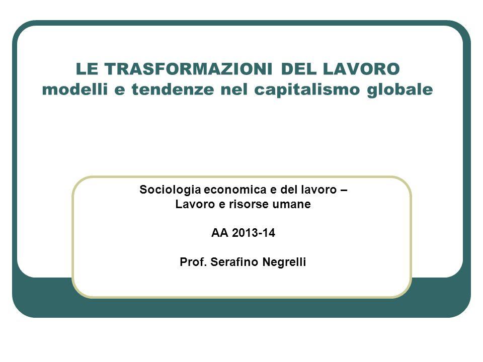 LE TRASFORMAZIONI DEL LAVORO modelli e tendenze nel capitalismo globale Sociologia economica e del lavoro – Lavoro e risorse umane AA 2013-14 Prof. Se