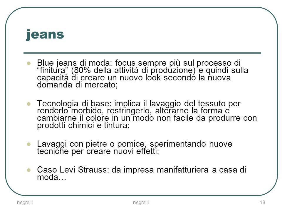 """jeans Blue jeans di moda: focus sempre più sul processo di """"finitura"""" (80% della attività di produzione) e quindi sulla capacità di creare un nuovo lo"""