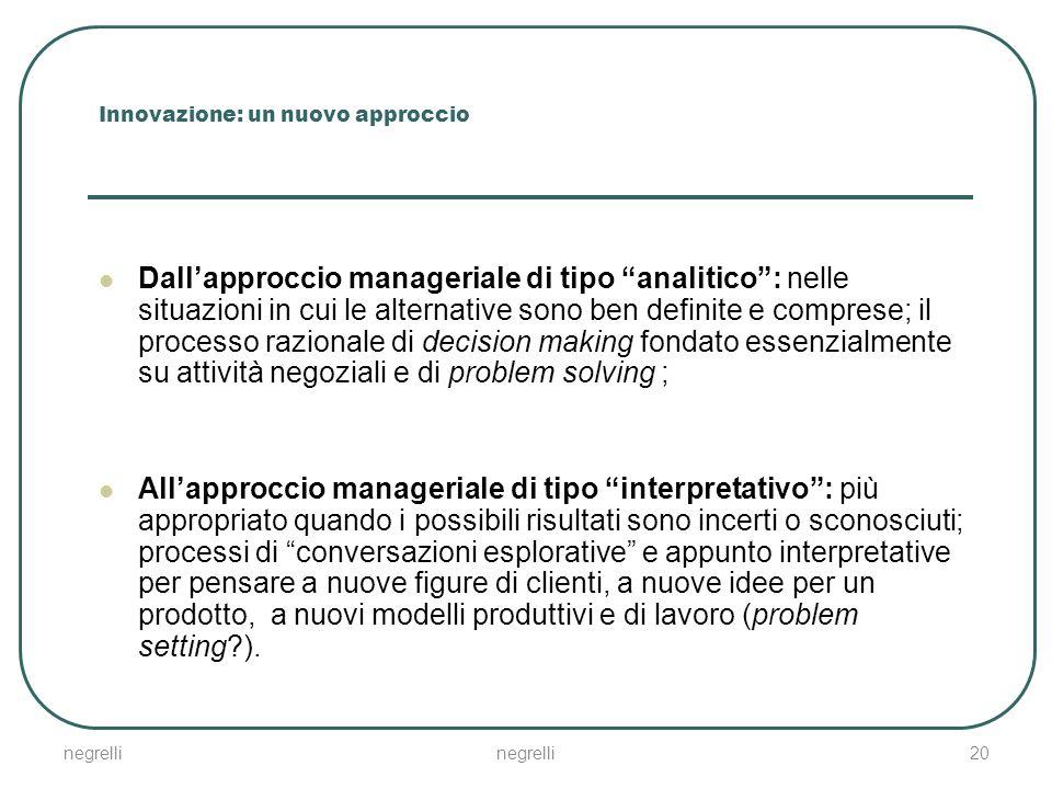 """20 Innovazione: un nuovo approccio Dall'approccio manageriale di tipo """"analitico"""": nelle situazioni in cui le alternative sono ben definite e comprese"""