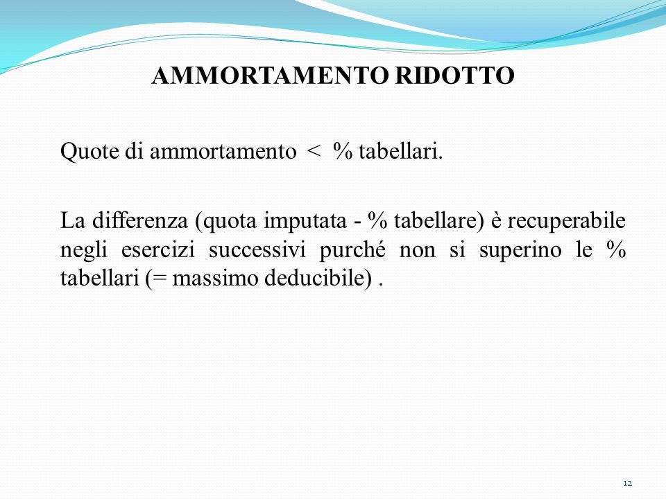 AMMORTAMENTO RIDOTTO Quote di ammortamento < % tabellari.