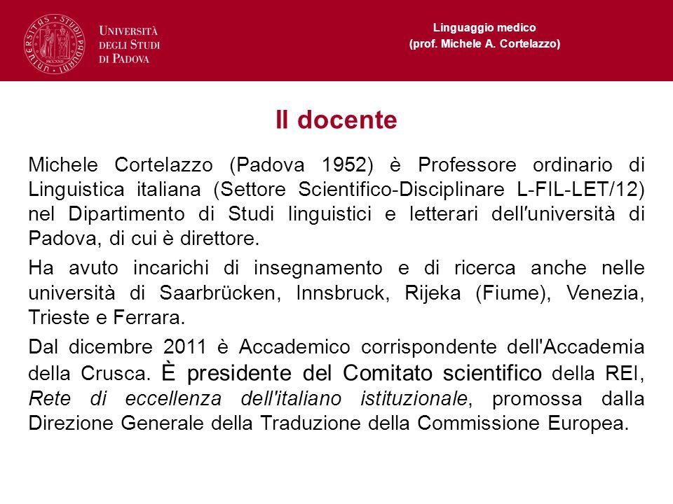 Linguaggio medico (prof. Michele A. Cortelazzo) Il docente Michele Cortelazzo (Padova 1952) è Professore ordinario di Linguistica italiana (Settore Sc