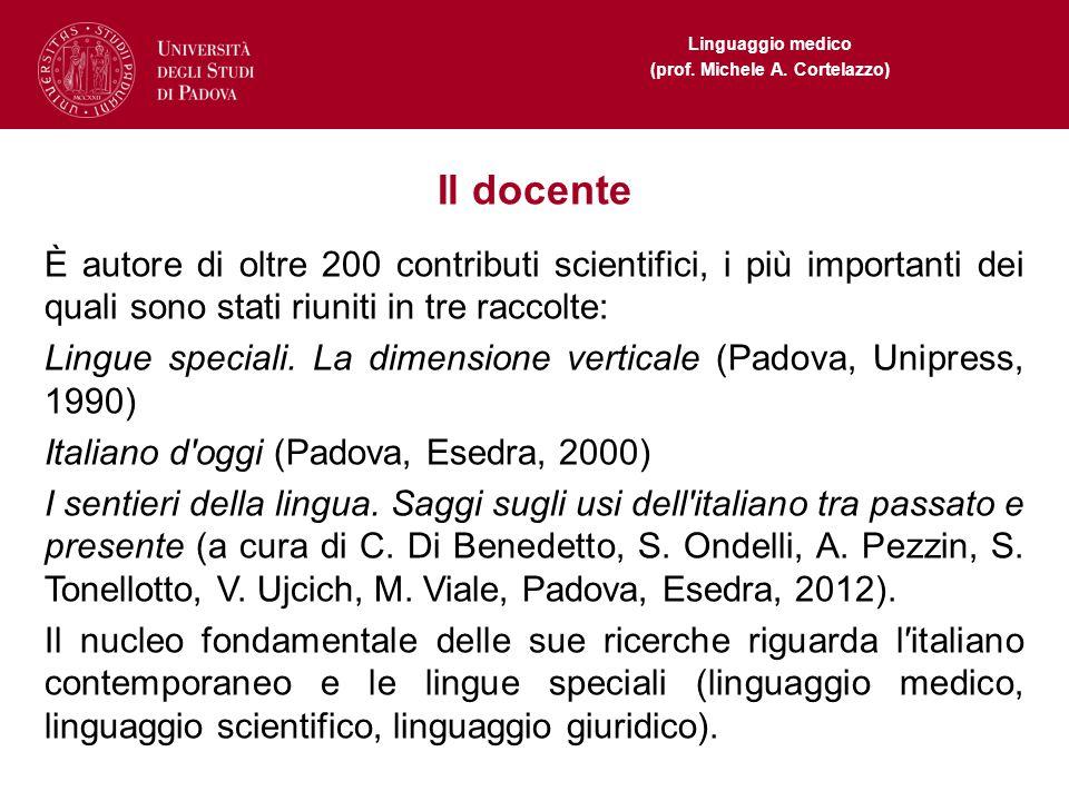 Linguaggio medico (prof. Michele A. Cortelazzo) Il docente È autore di oltre 200 contributi scientifici, i più importanti dei quali sono stati riuniti