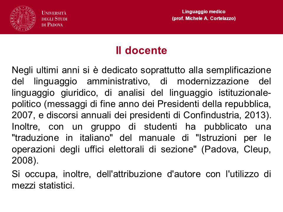 Linguaggio medico (prof. Michele A. Cortelazzo) Il docente Negli ultimi anni si è dedicato soprattutto alla semplificazione del linguaggio amministrat