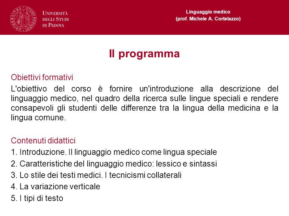 Linguaggio medico (prof. Michele A. Cortelazzo) Il programma Obiettivi formativi L'obiettivo del corso è fornire un'introduzione alla descrizione del
