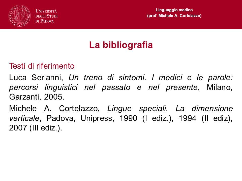 Linguaggio medico (prof. Michele A. Cortelazzo) La bibliografia Testi di riferimento Luca Serianni, Un treno di sintomi. I medici e le parole: percors