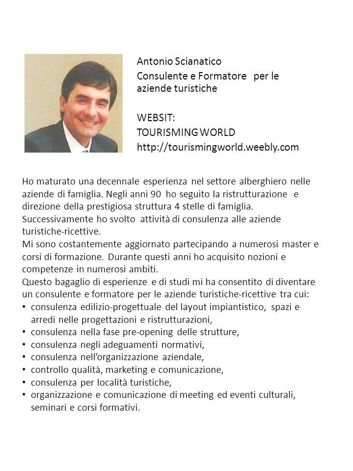 Antonio Scianatico Consulente e Formatore per le aziende turistiche WEBSIT: TOURISMING WORLD http://tourismingworld.weebly.com Ho maturato una decenna
