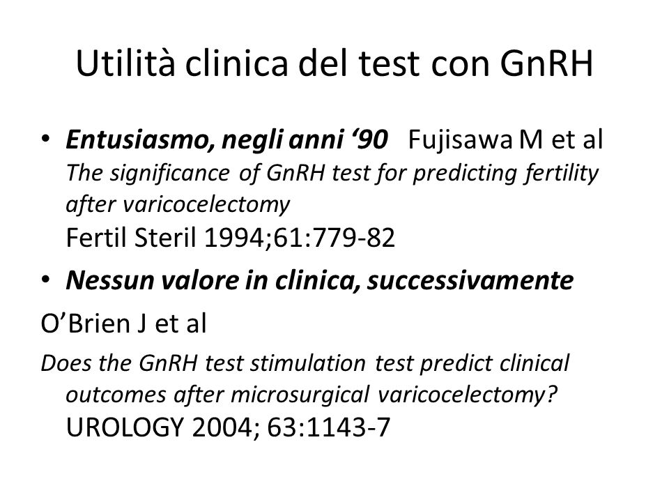 Utilità clinica del test con GnRH Entusiasmo, negli anni '90 Fujisawa M et al The significance of GnRH test for predicting fertility after varicocelec