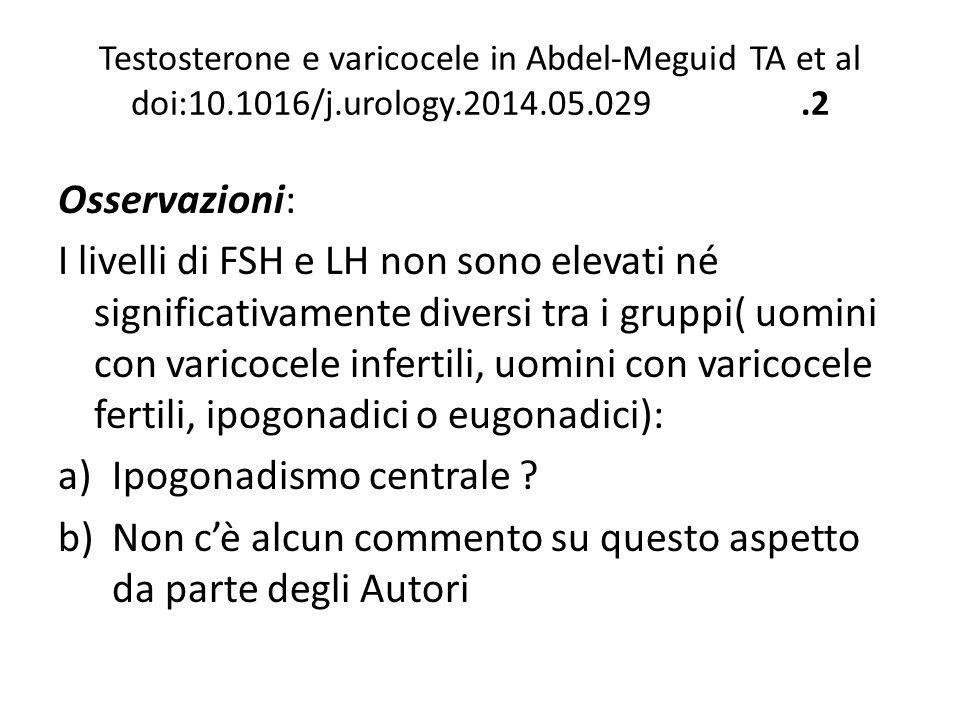 Testosterone e varicocele in Abdel-Meguid TA et al doi:10.1016/j.urology.2014.05.029.2 Osservazioni: I livelli di FSH e LH non sono elevati né signifi