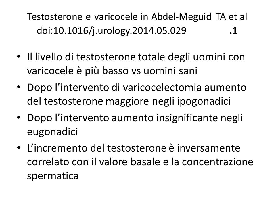 Testosterone e varicocele in Abdel-Meguid TA et al doi:10.1016/j.urology.2014.05.029.1 Il livello di testosterone totale degli uomini con varicocele è