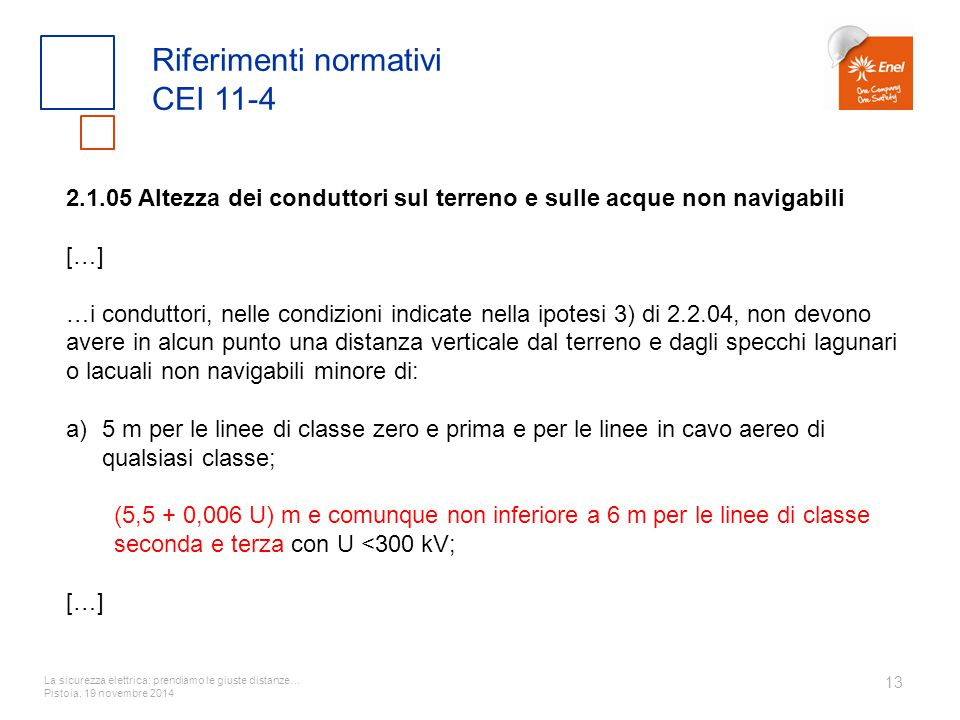 La sicurezza elettrica: prendiamo le giuste distanze… Pistoia, 19 novembre 2014 13 Riferimenti normativi CEI 11-4 2.1.05 Altezza dei conduttori sul te