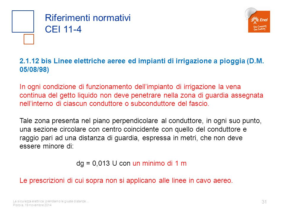La sicurezza elettrica: prendiamo le giuste distanze… Pistoia, 19 novembre 2014 31 Riferimenti normativi CEI 11-4 2.1.12 bis Linee elettriche aeree ed