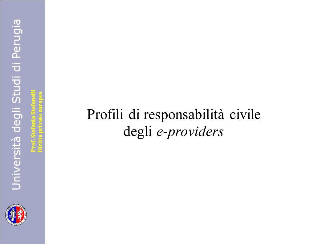 Università degli Studi di Perugia Diritto privato europeo Prof. Stefania Stefanelli Profili di responsabilità civile degli e-providers