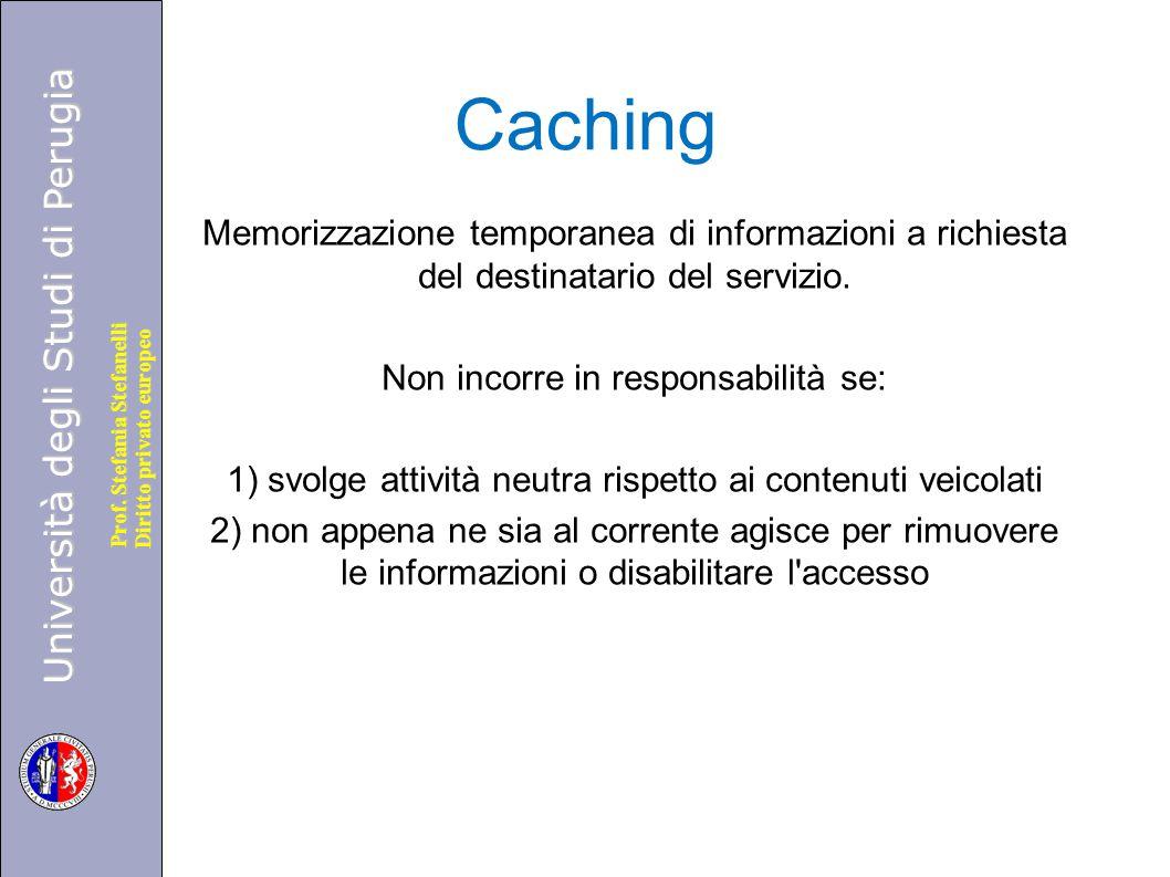 Università degli Studi di Perugia Diritto privato europeo Prof. Stefania Stefanelli Caching Memorizzazione temporanea di informazioni a richiesta del